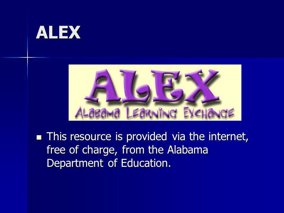 ALEX This resource is provided via the internet, free of charge, from the Alabama Department of Education.