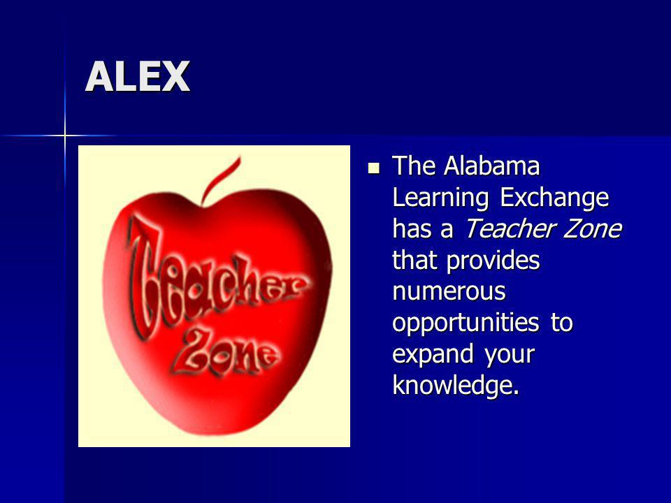 ALEX The Alabama Learning Exchange has a Teacher Zone that provides numerous opportunities to expand your knowledge.