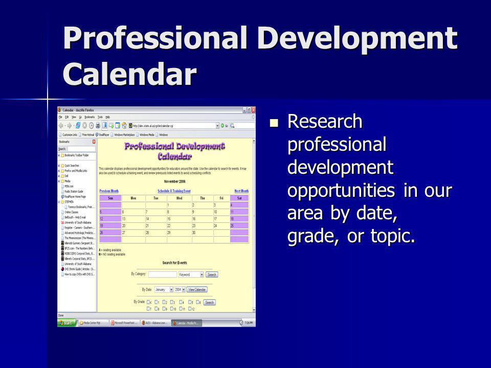Professional Development Calendar Research professional development opportunities in our area by date, grade, or topic. Research professional developm