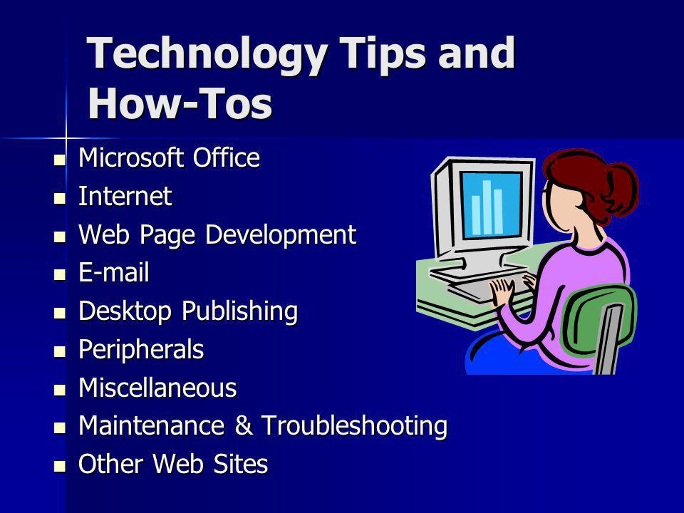 Technology Tips and How-Tos Microsoft Office Microsoft Office Internet Internet Web Page Development Web Page Development E-mail E-mail Desktop Publis