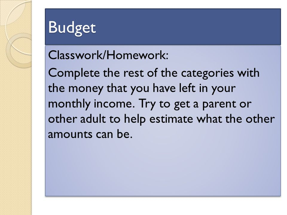 Budget Classwork/Homework: Complete the rest of the categories with the money that you have left in your monthly income.