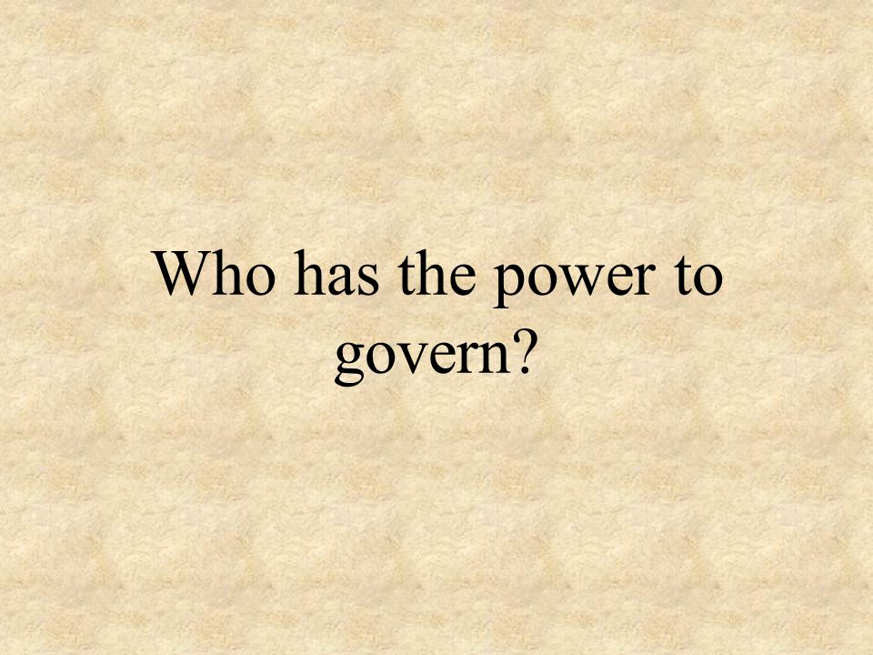Who has the power to govern?