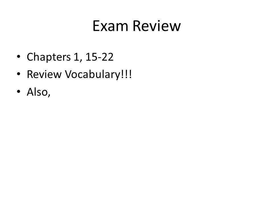 Exam Review Chapters 1, 15-22 Review Vocabulary!!! Also,