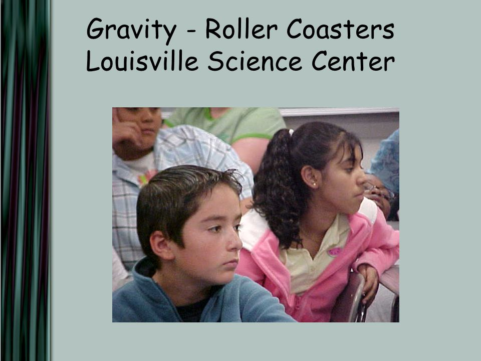 Gravity - Roller Coasters Louisville Science Center