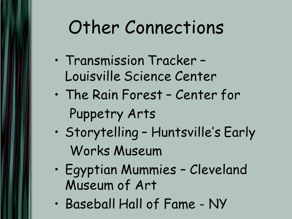 Other Connections Transmission Tracker – Louisville Science Center The Rain Forest – Center for Puppetry Arts Storytelling – Huntsville's Early Works