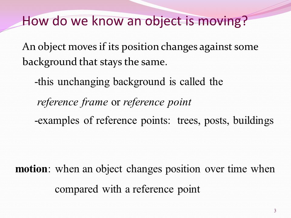 In describing motion, it is important to know how far an object has moved.