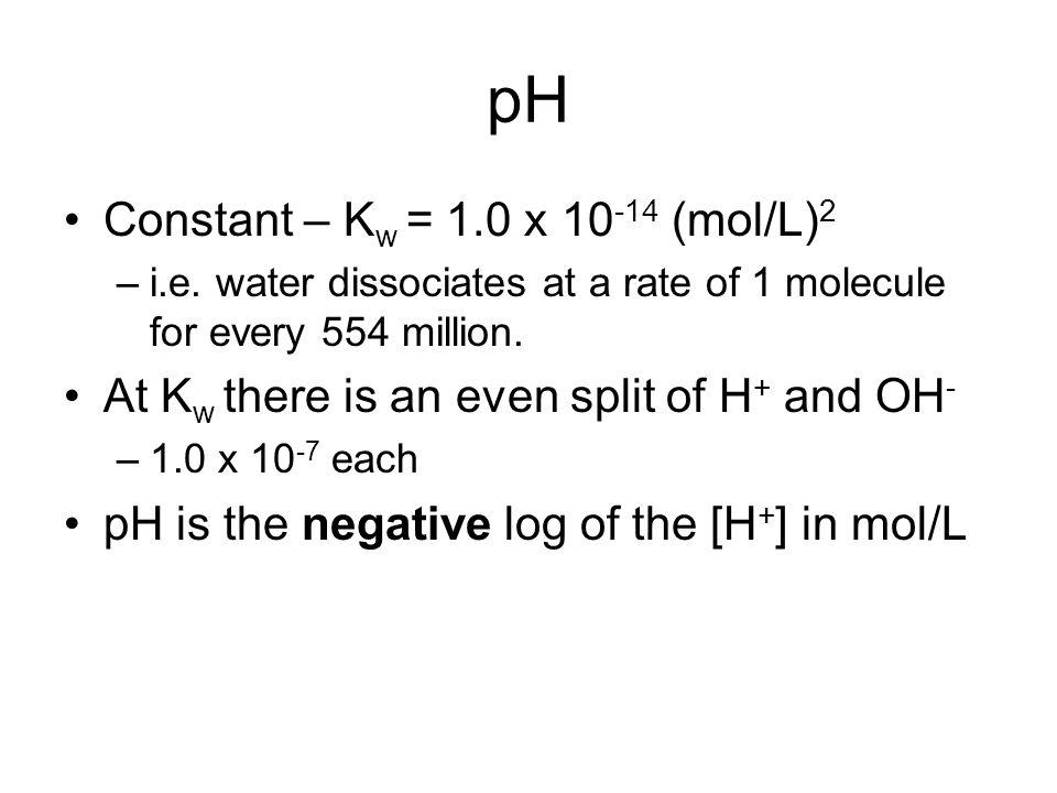 pH Constant – K w = 1.0 x 10 -14 (mol/L) 2 –i.e.