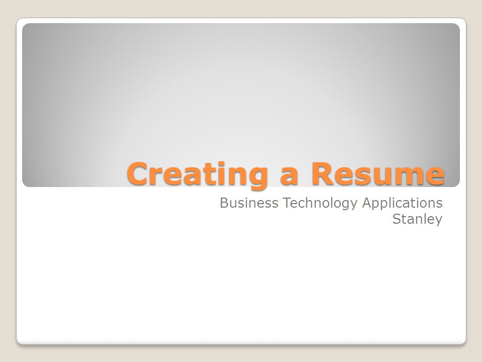 Creating a Resume Business Technology Applications Stanley