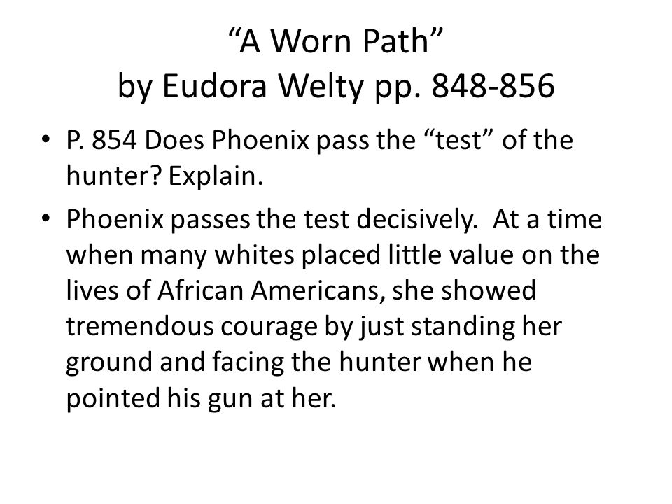 A Worn Path by Eudora Welty pp.848-856 P. 854 Does Phoenix pass the test of the hunter.