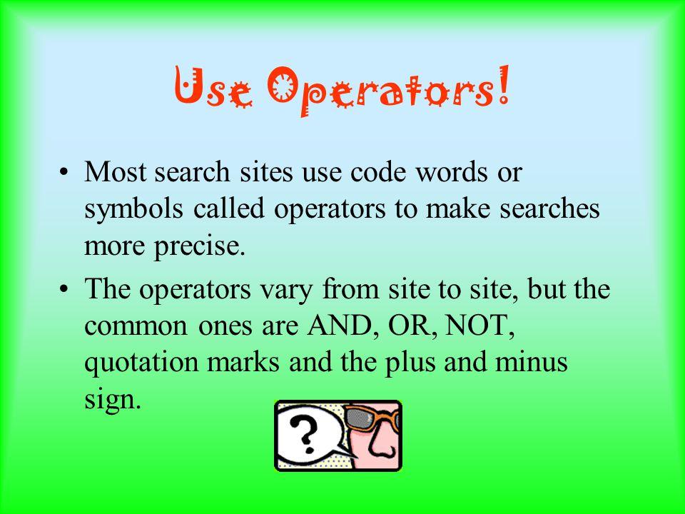 Use Operators.