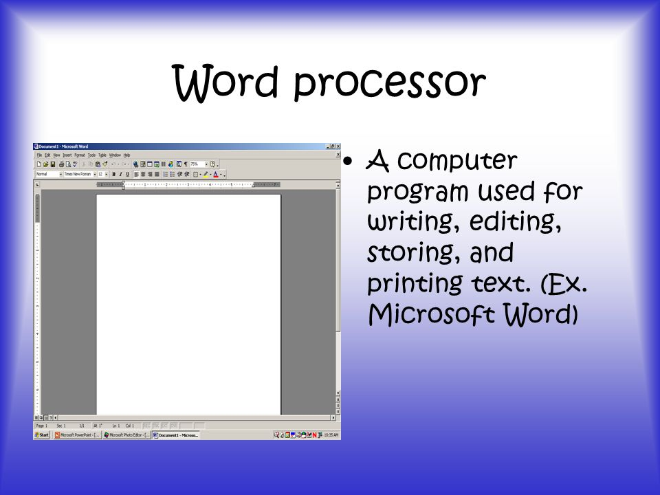Word processor A computer program used for writing, editing, storing, and printing text.
