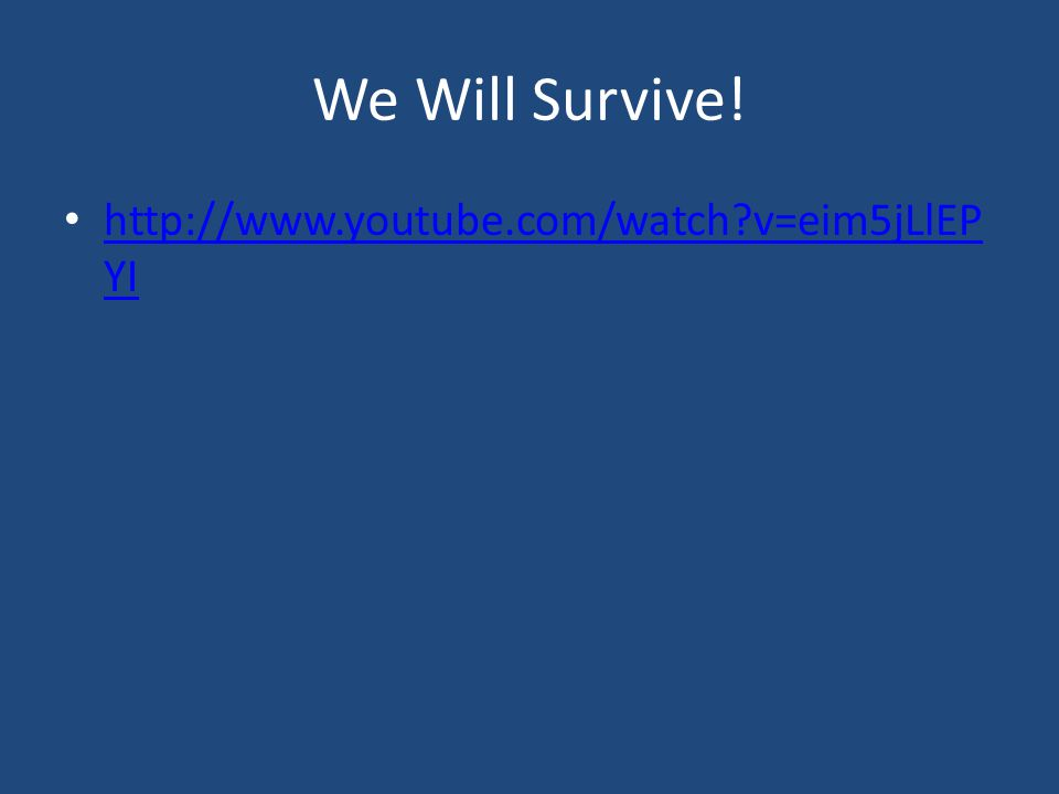 We Will Survive.
