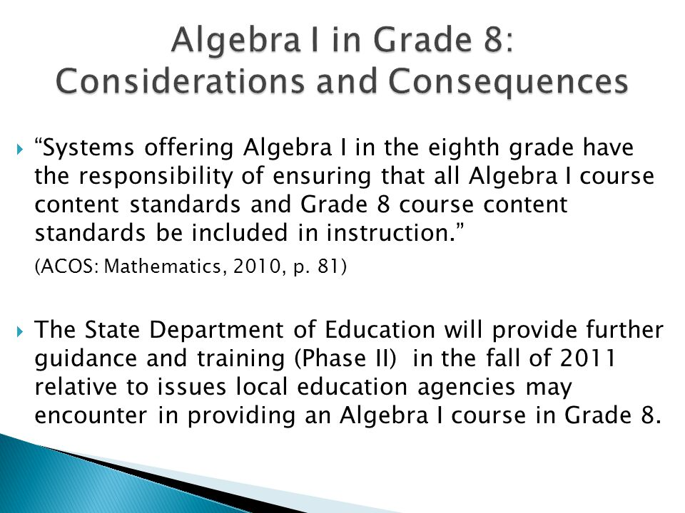 " ""Systems offering Algebra I in the eighth grade have the responsibility of ensuring that all Algebra I course content standards and Grade 8 course c"