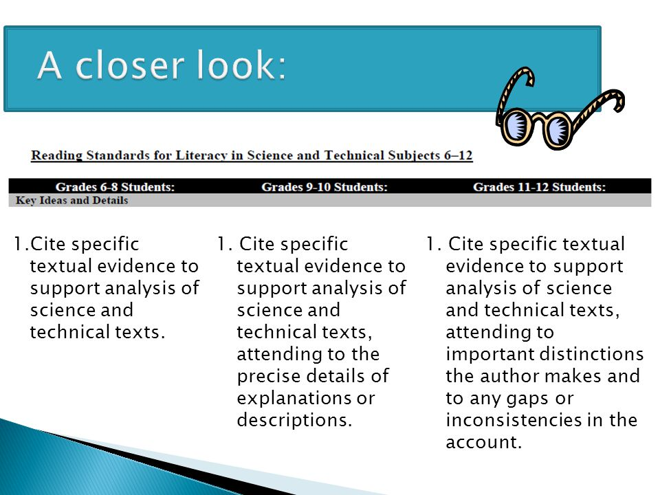A closer look: A closer look: 1.Cite specific textual evidence to support analysis of science and technical texts. 1. Cite specific textual evidence t