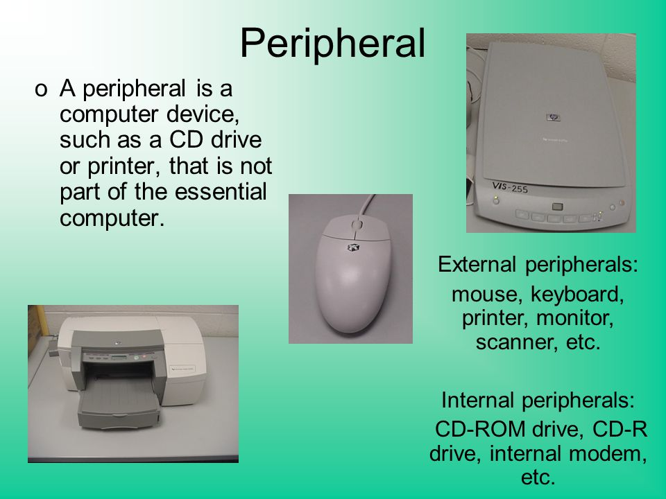 Peripheral oA peripheral is a computer device, such as a CD drive or printer, that is not part of the essential computer.