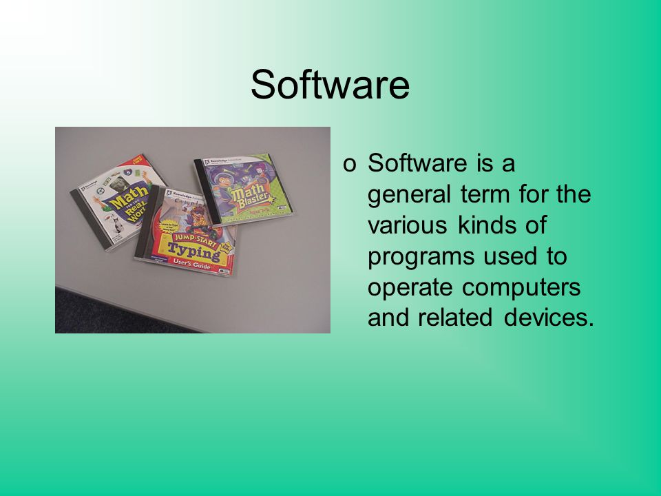 Software o Software is a general term for the various kinds of programs used to operate computers and related devices.