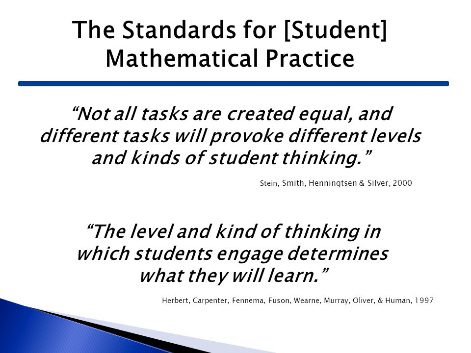 "The Standards for [Student] Mathematical Practice ""Not all tasks are created equal, and different tasks will provoke different levels and kinds of stu"
