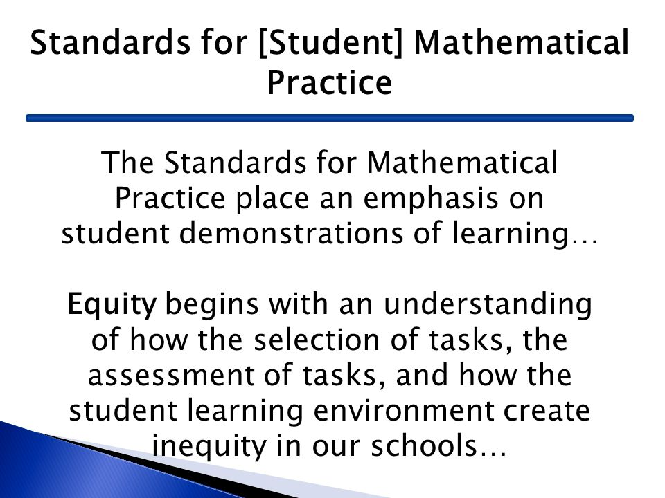 Standards for [Student] Mathematical Practice The Standards for Mathematical Practice place an emphasis on student demonstrations of learning… Equity
