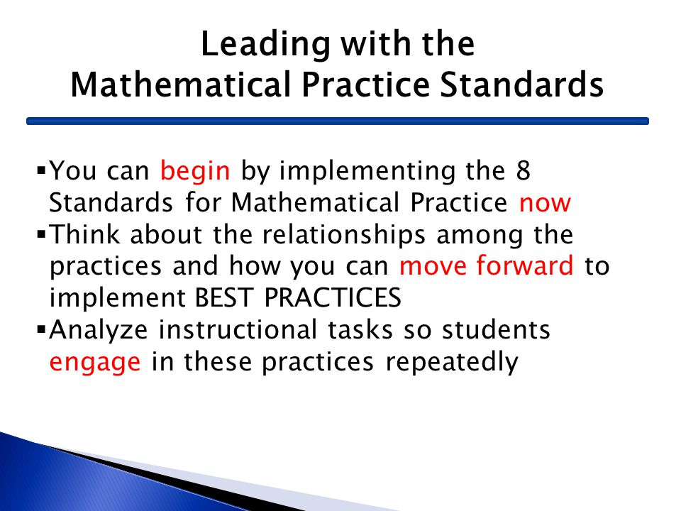 Leading with the Mathematical Practice Standards  You can begin by implementing the 8 Standards for Mathematical Practice now  Think about the relat
