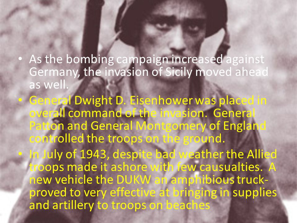 As the bombing campaign increased against Germany, the invasion of Sicily moved ahead as well. General Dwight D. Eisenhower was placed in overall comm