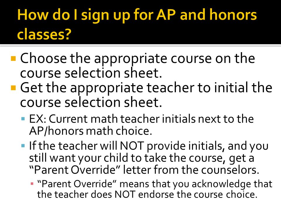  Choose the appropriate course on the course selection sheet.  Get the appropriate teacher to initial the course selection sheet.  EX: Current math