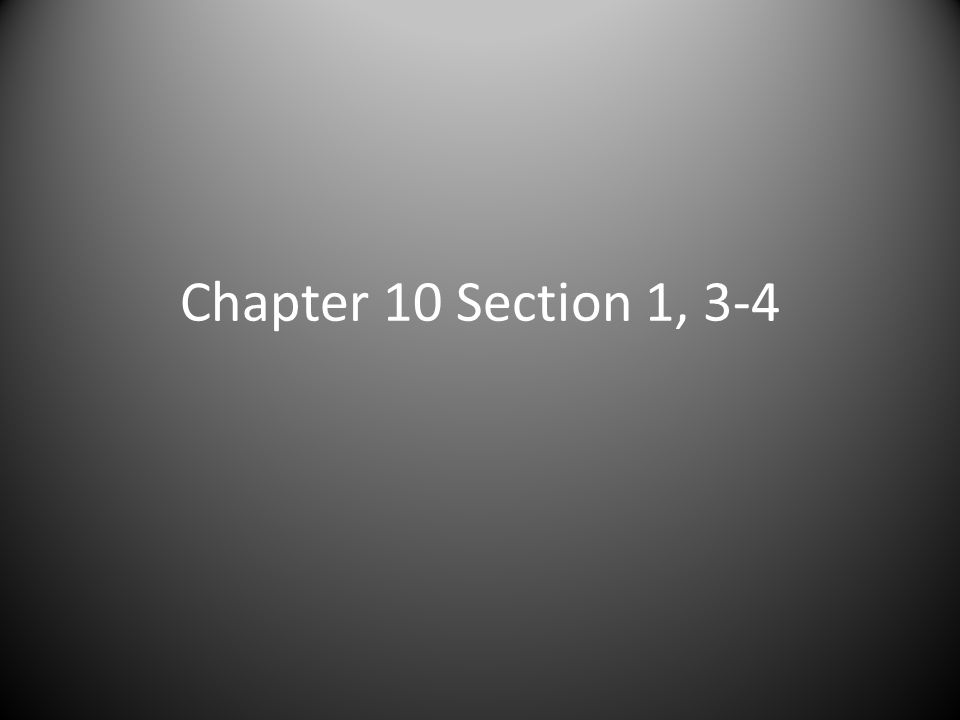 Chapter 10 Section 1, 3-4