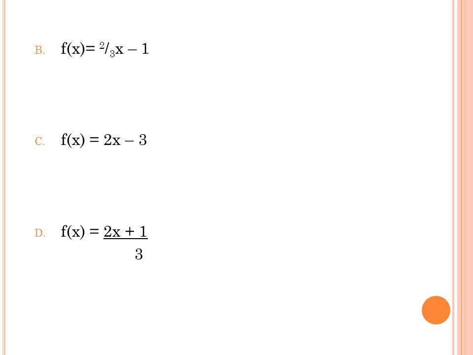 B. f(x)= 2 / 3 x – 1 C. f(x) = 2x – 3 D. f(x) = 2x + 1 3