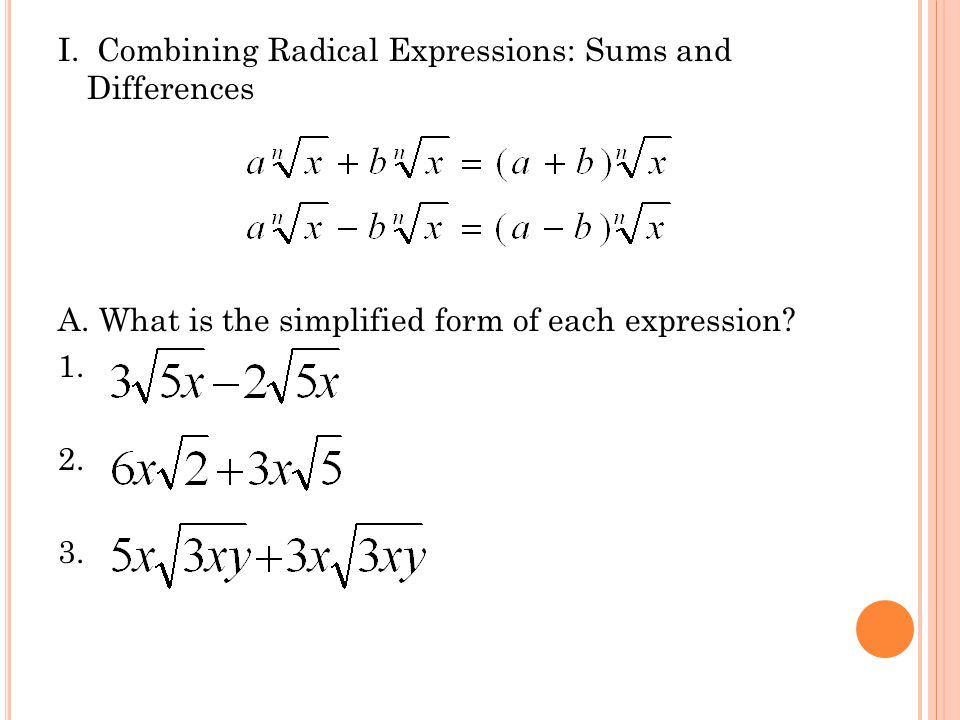 I. Combining Radical Expressions: Sums and Differences A.