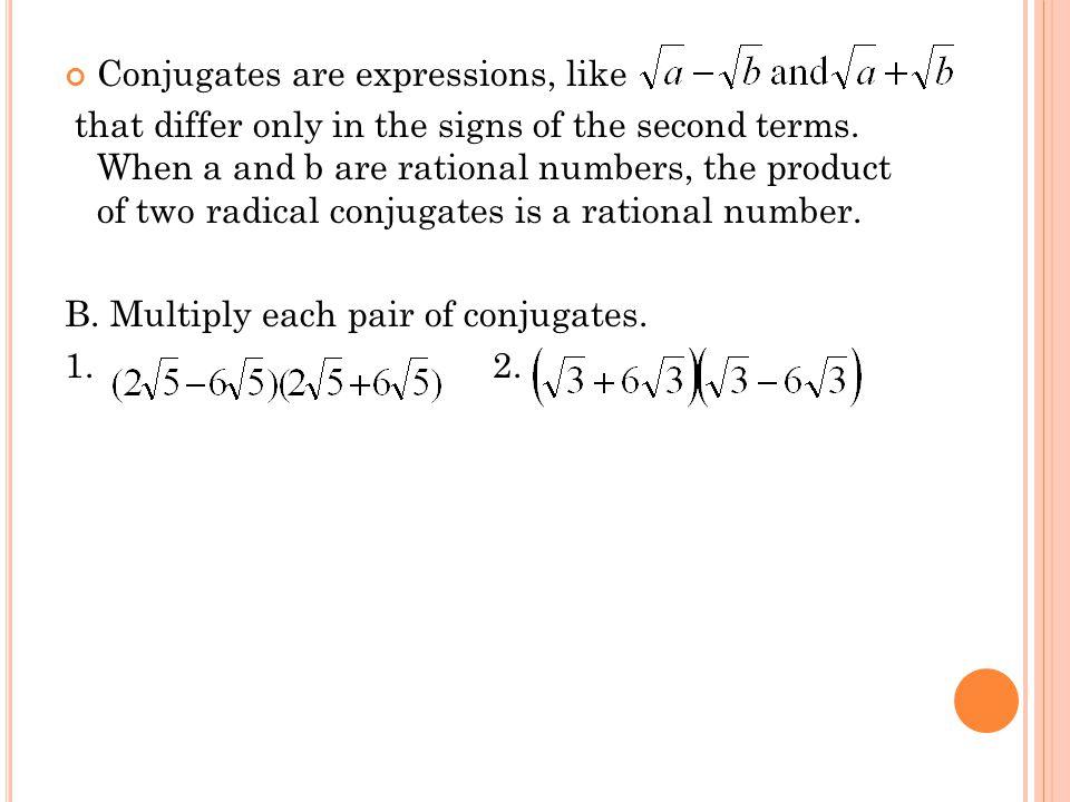 III. Rationalize the denominators. A. B.