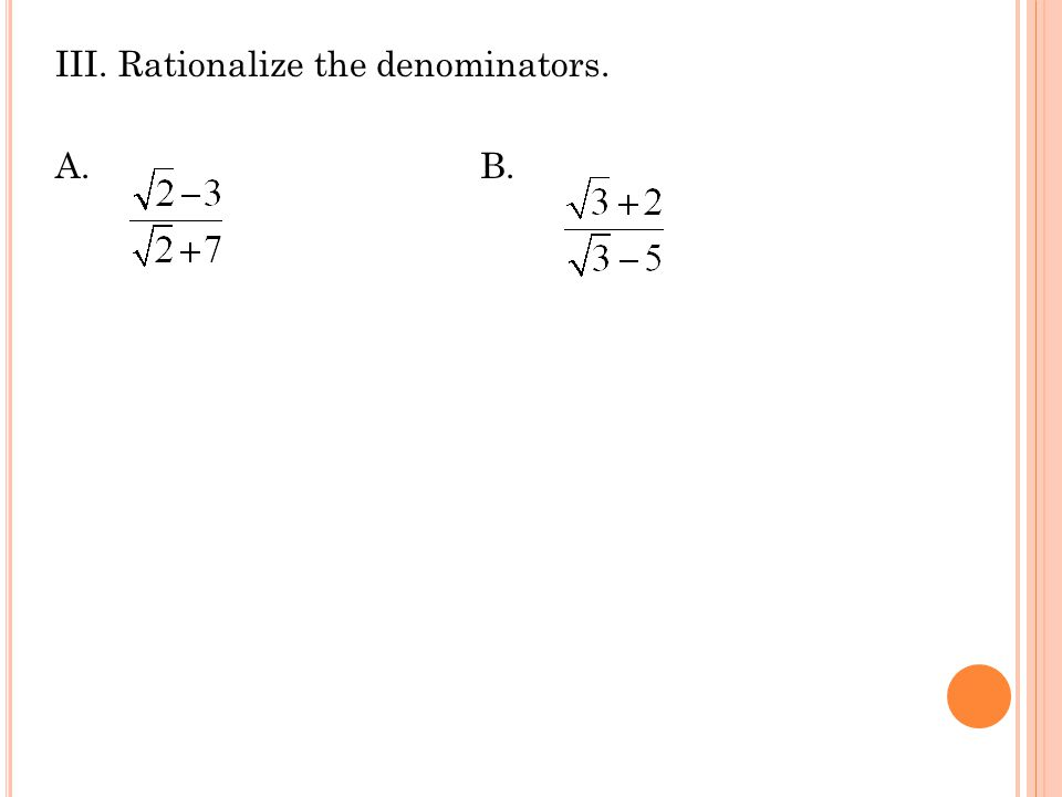 III. Rationalize the denominators. A. B.