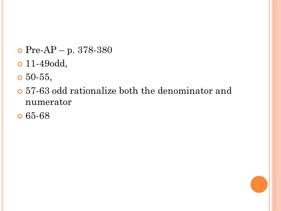 Pre-AP – p. 378-380 11-49odd, 50-55, 57-63 odd rationalize both the denominator and numerator 65-68