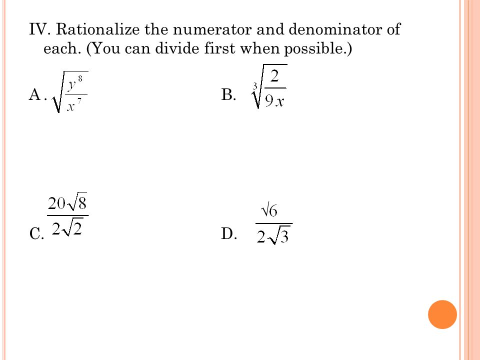 IV. Rationalize the numerator and denominator of each. (You can divide first when possible.) A.B. √ C.D.