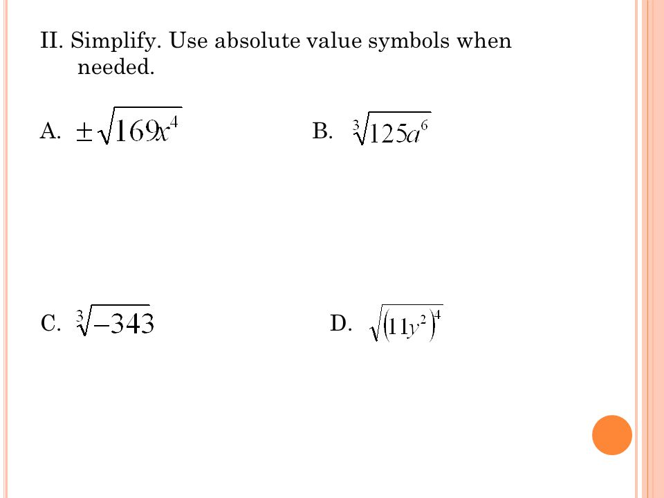 II. Simplify. Use absolute value symbols when needed. A. B. C. D.