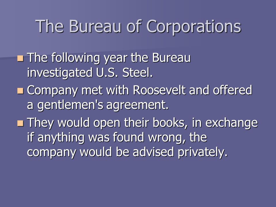The Bureau of Corporations The following year the Bureau investigated U.S. Steel. The following year the Bureau investigated U.S. Steel. Company met w