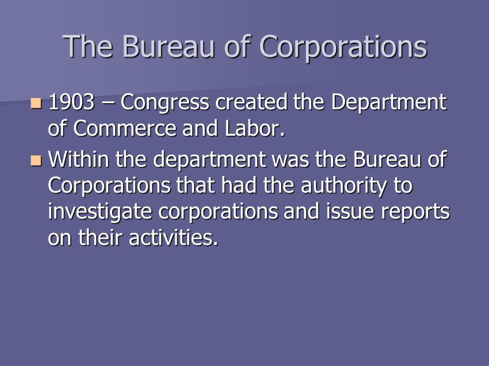 The Bureau of Corporations The following year the Bureau investigated U.S.