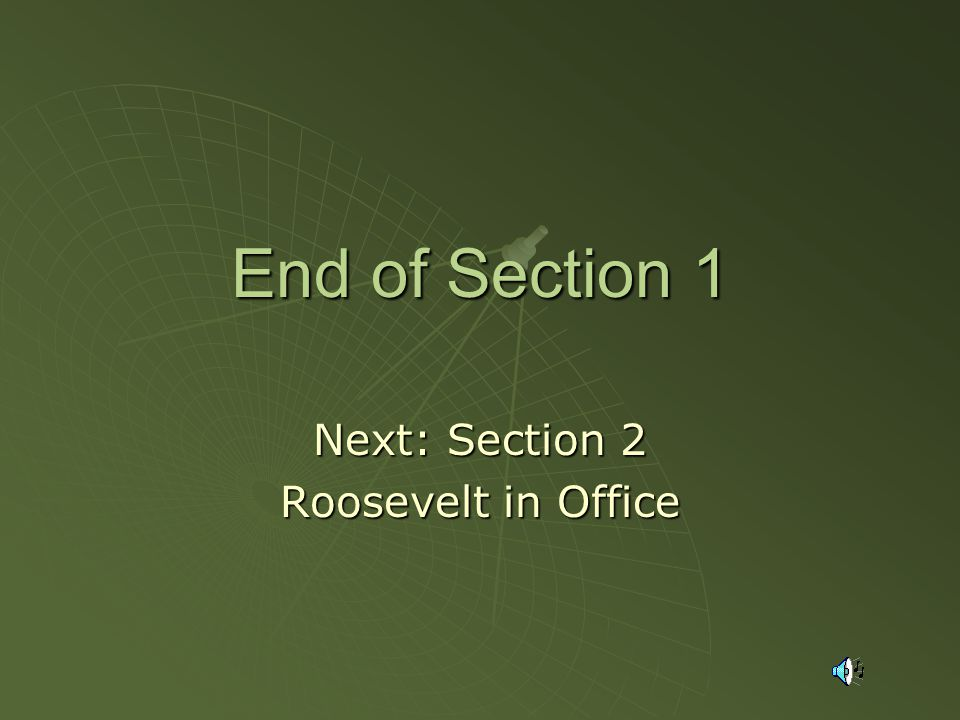 End of Section 1 Next: Section 2 Roosevelt in Office