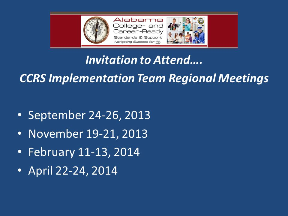 Invitation to Attend…. CCRS Implementation Team Regional Meetings September 24-26, 2013 November 19-21, 2013 February 11-13, 2014 April 22-24, 2014
