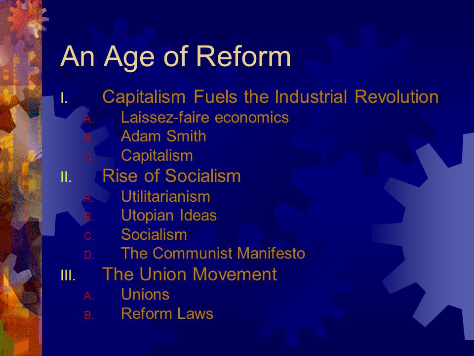 An Age of Reform As industrialized nations grew, many felt that governments should stay out of business' affairs.