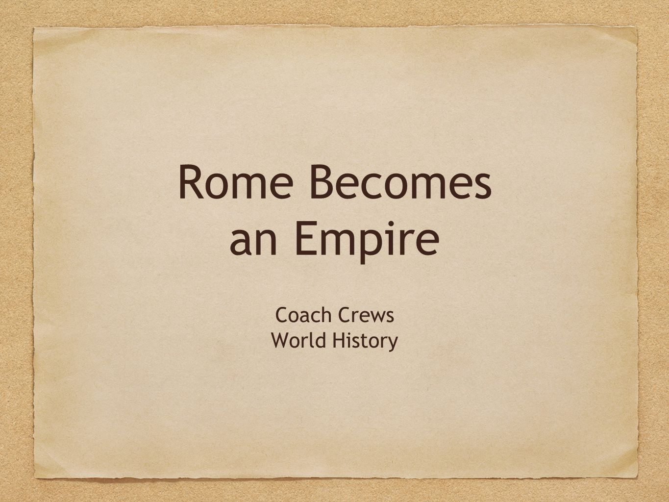 Rome Becomes an Empire Coach Crews World History