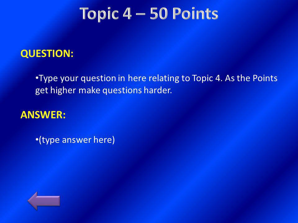 QUESTION: Type your question in here relating to Topic 4. As the Points get higher make questions harder. ANSWER: (type answer here)
