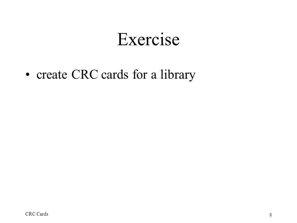 8 CRC Cards Exercise create CRC cards for a library