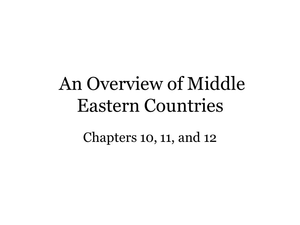 An Overview of Middle Eastern Countries Chapters 10, 11, and 12