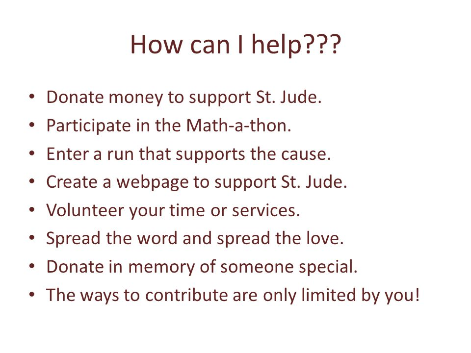 How can I help??. Donate money to support St. Jude.