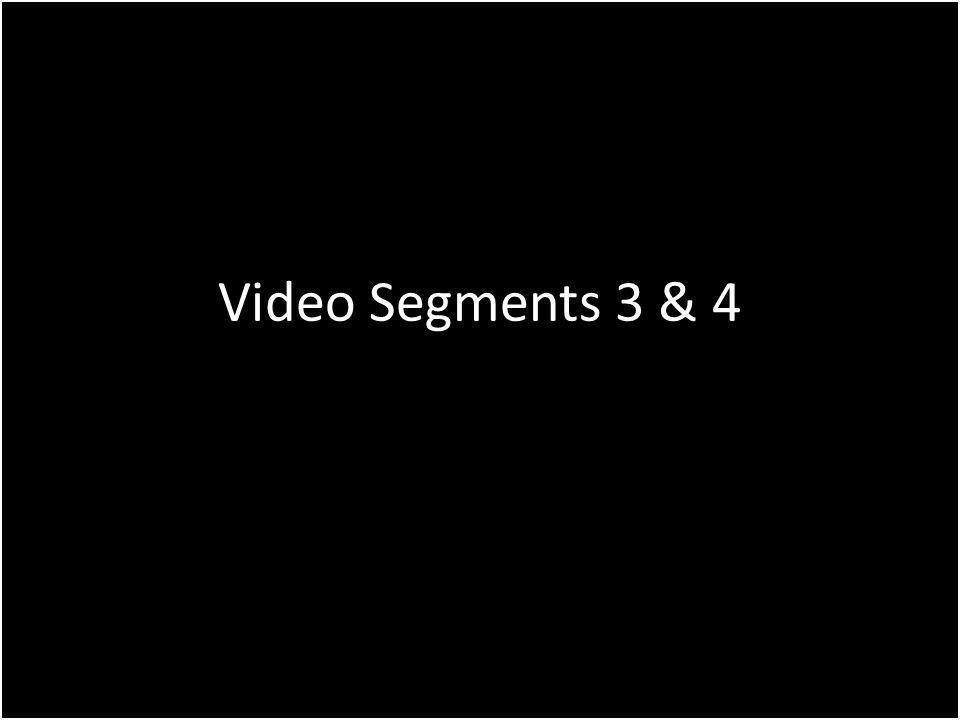 Video Segments 3 & 4