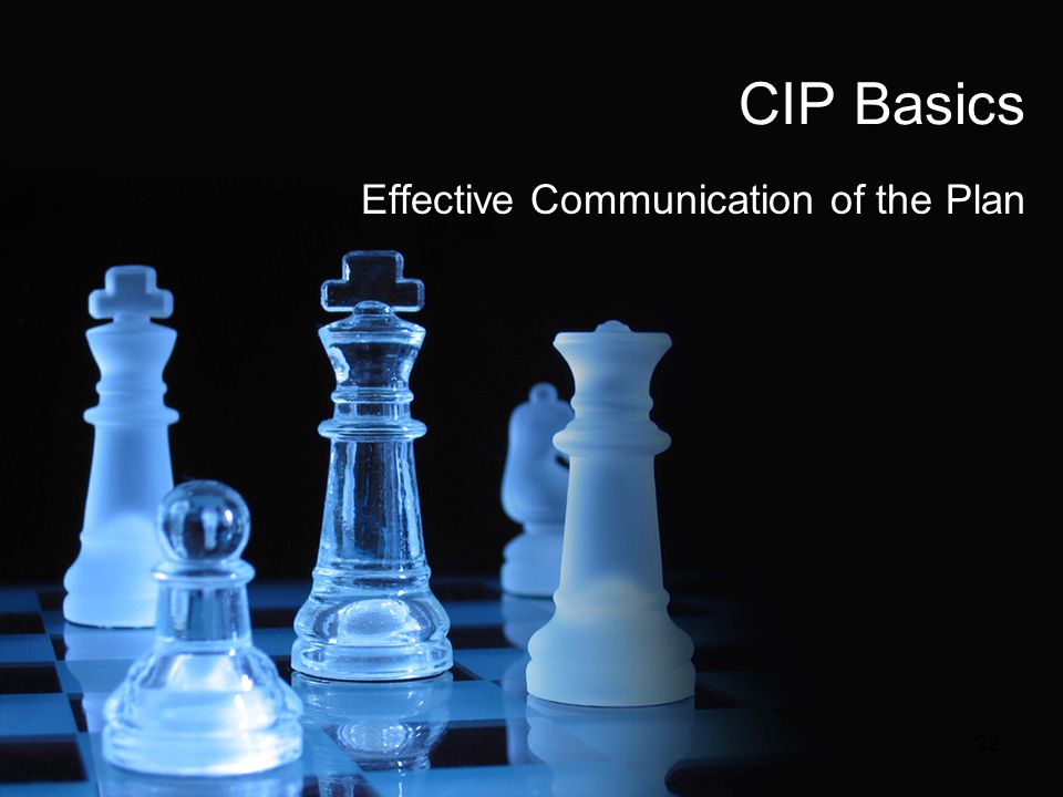 CIP Basics Effective Communication of the Plan 22