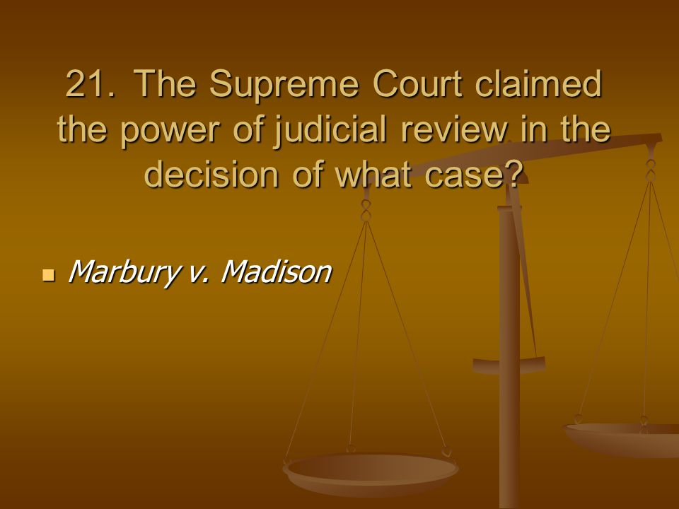 21.The Supreme Court claimed the power of judicial review in the decision of what case.