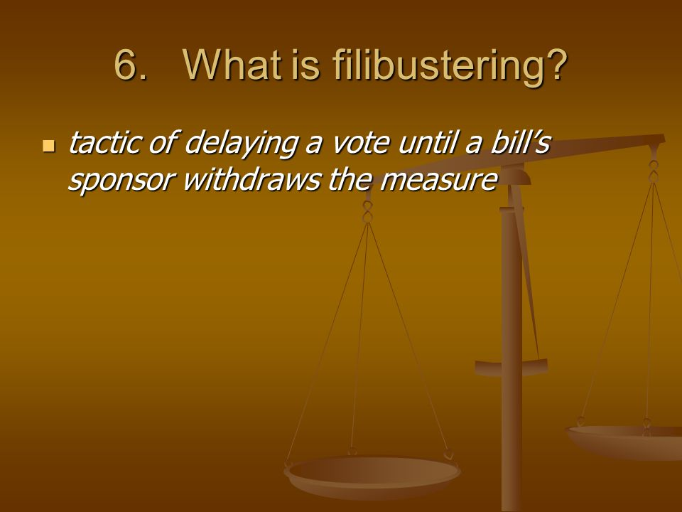 6.What is filibustering.
