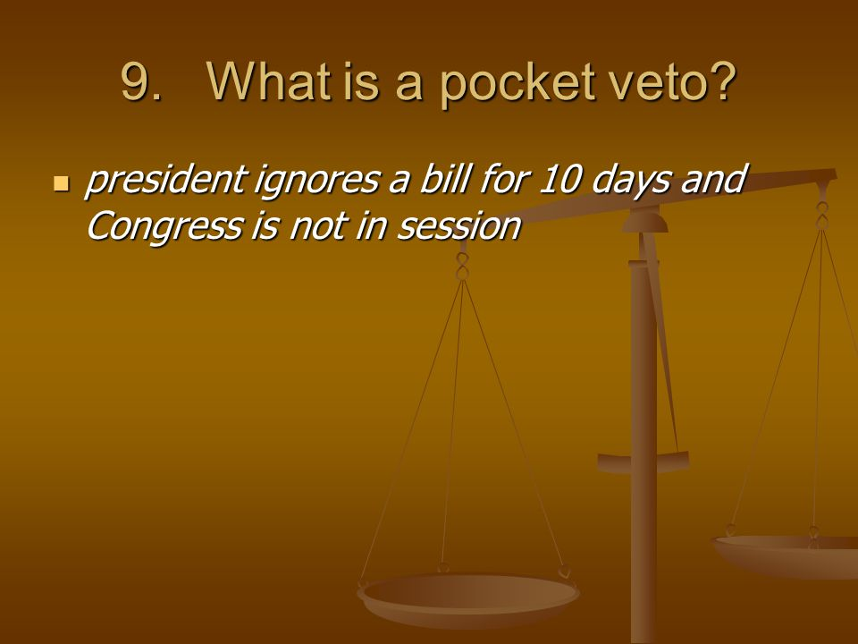 9.What is a pocket veto.
