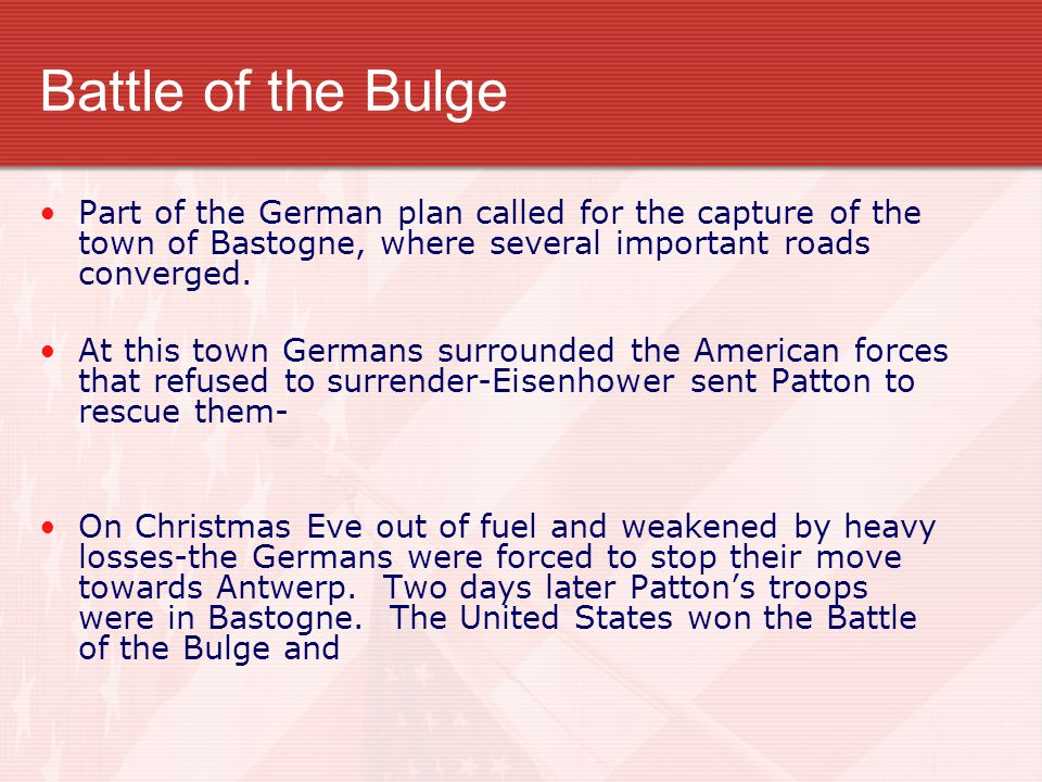 Battle of the Bulge Part of the German plan called for the capture of the town of Bastogne, where several important roads converged.