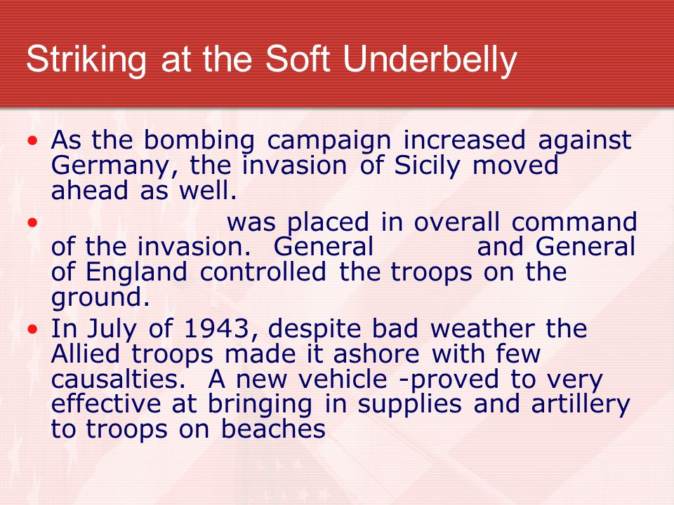 Striking at the Soft Underbelly As the bombing campaign increased against Germany, the invasion of Sicily moved ahead as well. was placed in overall c
